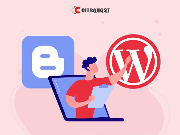 Blogger atau WordPress, Mana yang Lebih Cocok untukmu